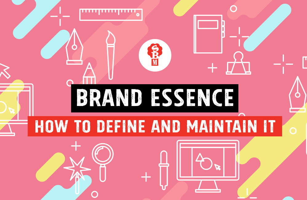 Your Brand Essence  – How to define and maintain it